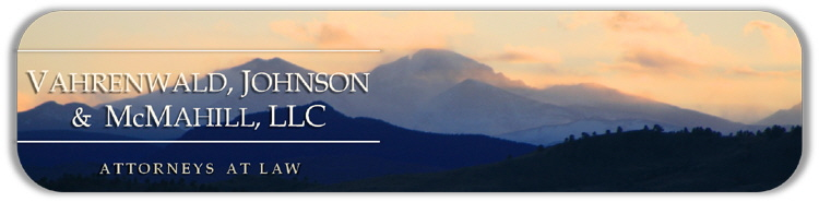 Attorneys At Law -VAHRENWALD, JOHNSON & McMAHILL, LLC ~ One Of Fort Collins Colorado Oldest Law Firm